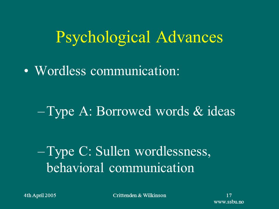 4th April 2005Crittenden & Wilkinson18 www.ssbu.no DMM in Adulthood Compulsively Caregiving/ Compliant Delusional Idealization/ Externally Assembled Self Compulsively Promiscuous/ Self-Reliant Socially Facile/ Inhibited Comfortable B3 Reserved B1-2B4-5 Reactive A1-2 A3-4 A7-8 A5-6 C7-8 C5-6 C3-4 C1-2 Threatening/ Disarming Aggressive/ Feigned Helpless Punitive/ Seductive Menacing/ Paranoid AC Psychopathy A/C CognitionNegative Affect False Positive AffectFalse Cognition Integration of True Information Integration of False Information Distorted Cognition Omitted Neg.