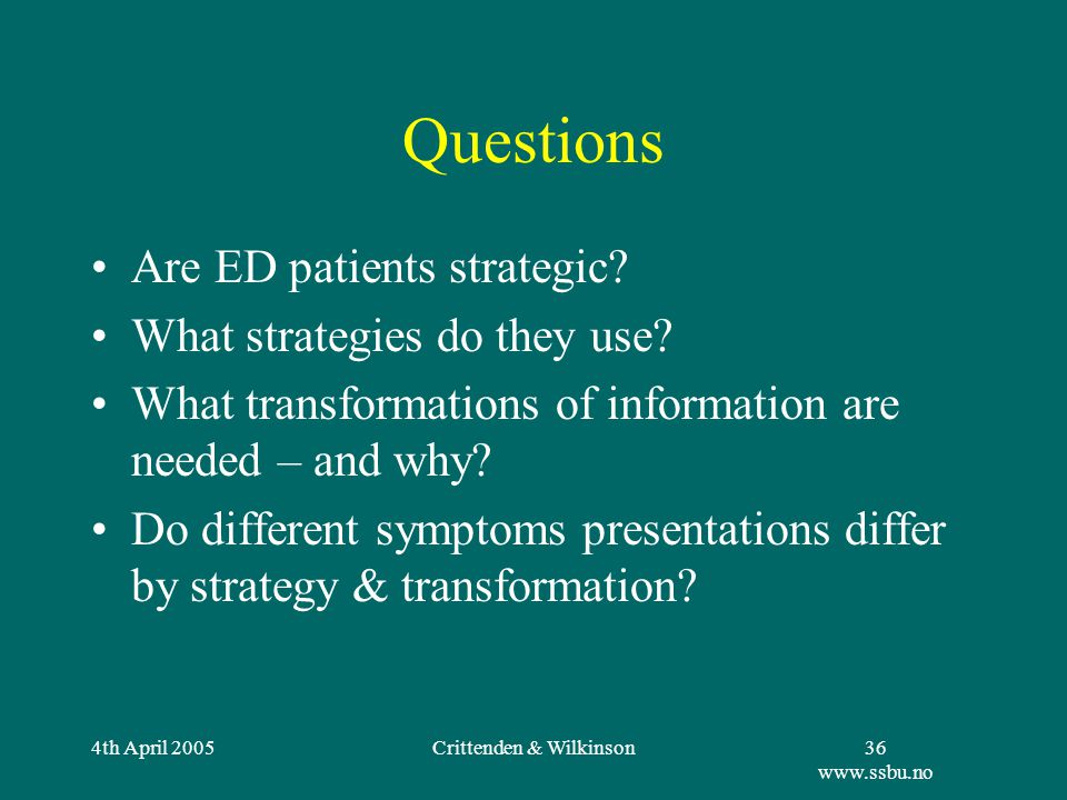 4th April 2005Crittenden & Wilkinson36 www.ssbu.no Questions Are ED patients strategic.