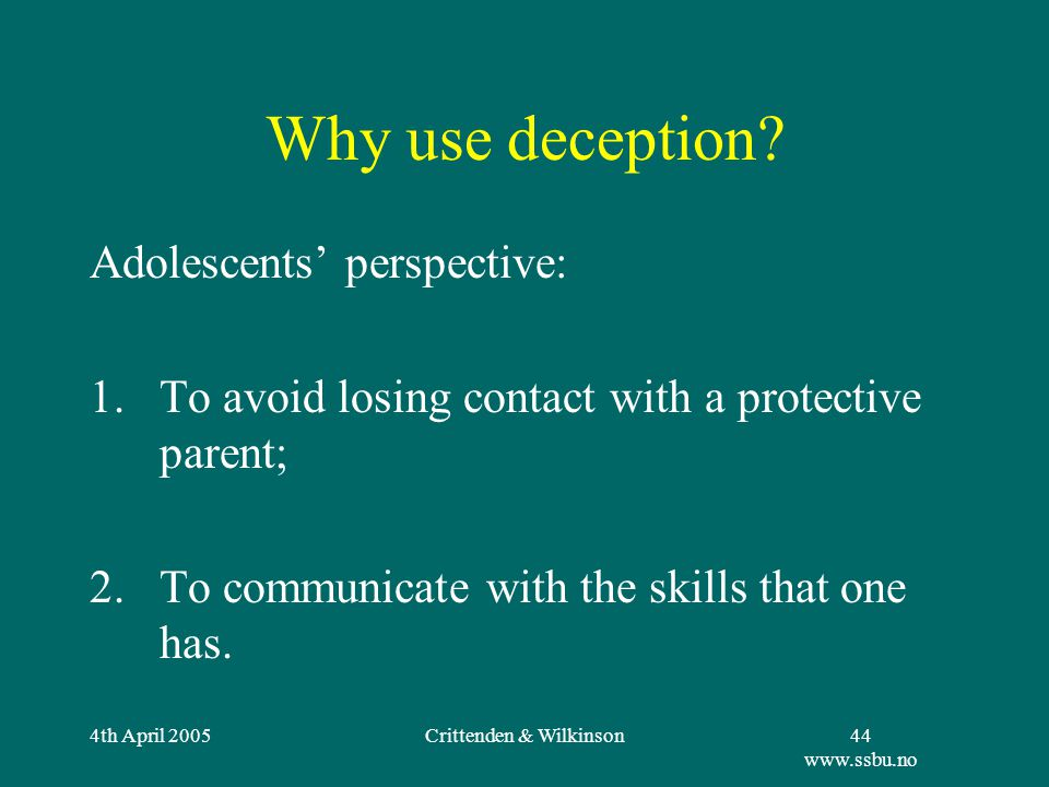 4th April 2005Crittenden & Wilkinson45 www.ssbu.no Deception Scale Lie Intentional deception Self-deception Involving self-deception Reciprocal & involving self-deception Reciprocal, involving, & intentional self- and other-deception