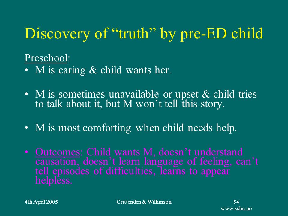4th April 2005Crittenden & Wilkinson54 www.ssbu.no Discovery of truth by pre-ED child Preschool: M is caring & child wants her.