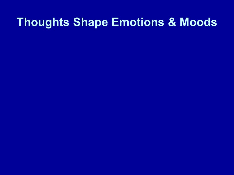 Thoughts Shape Emotions & Moods