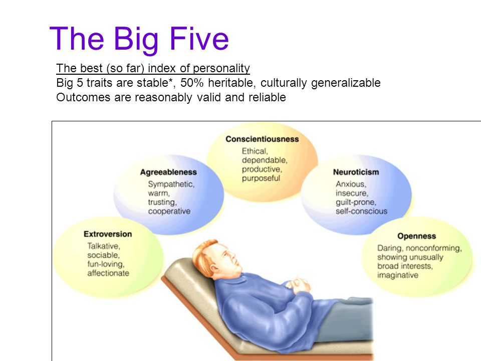 The Big Five The best (so far) index of personality Big 5 traits are stable*, 50% heritable, culturally generalizable Outcomes are reasonably valid and reliable