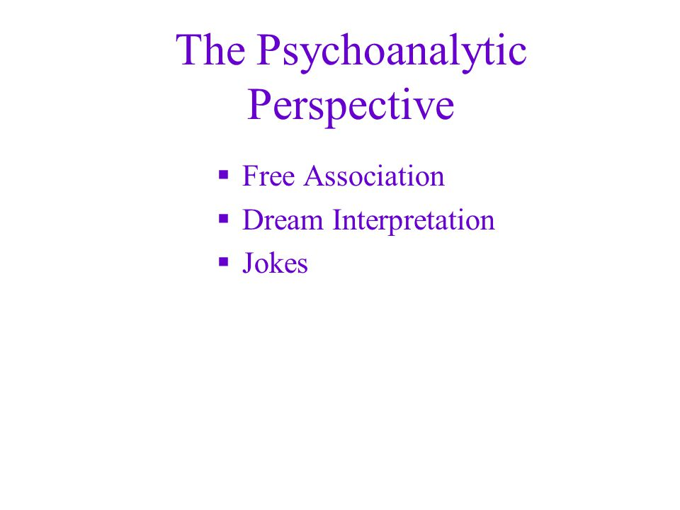 The Psychoanalytic Perspective  Free Association  Dream Interpretation  Jokes