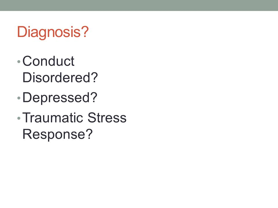 Diagnosis Conduct Disordered Depressed Traumatic Stress Response