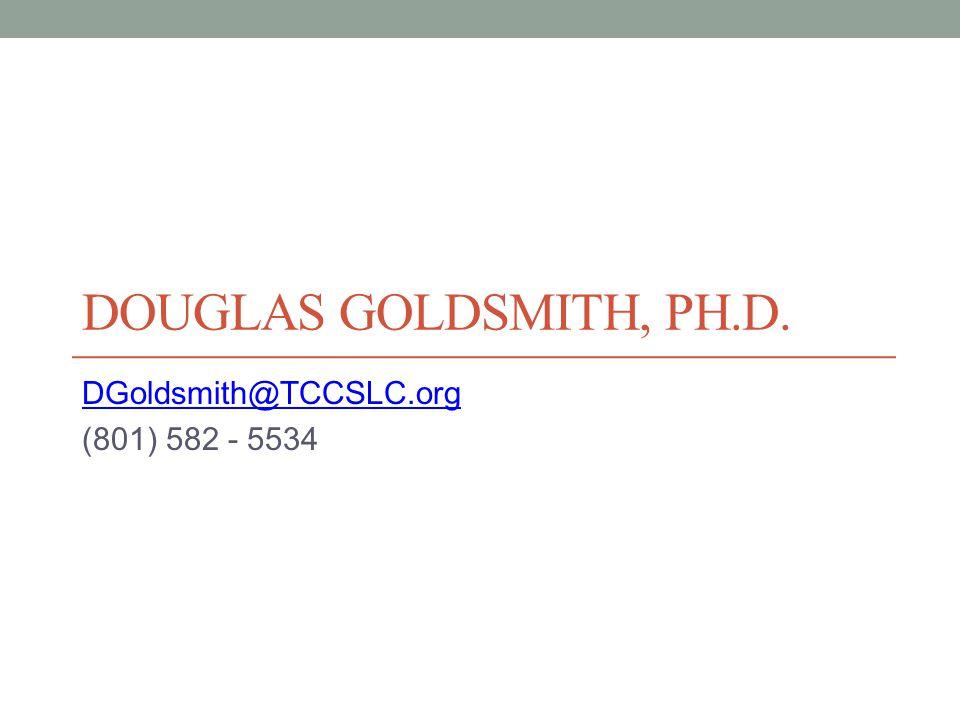 DOUGLAS GOLDSMITH, PH.D. DGoldsmith@TCCSLC.org (801) 582 - 5534