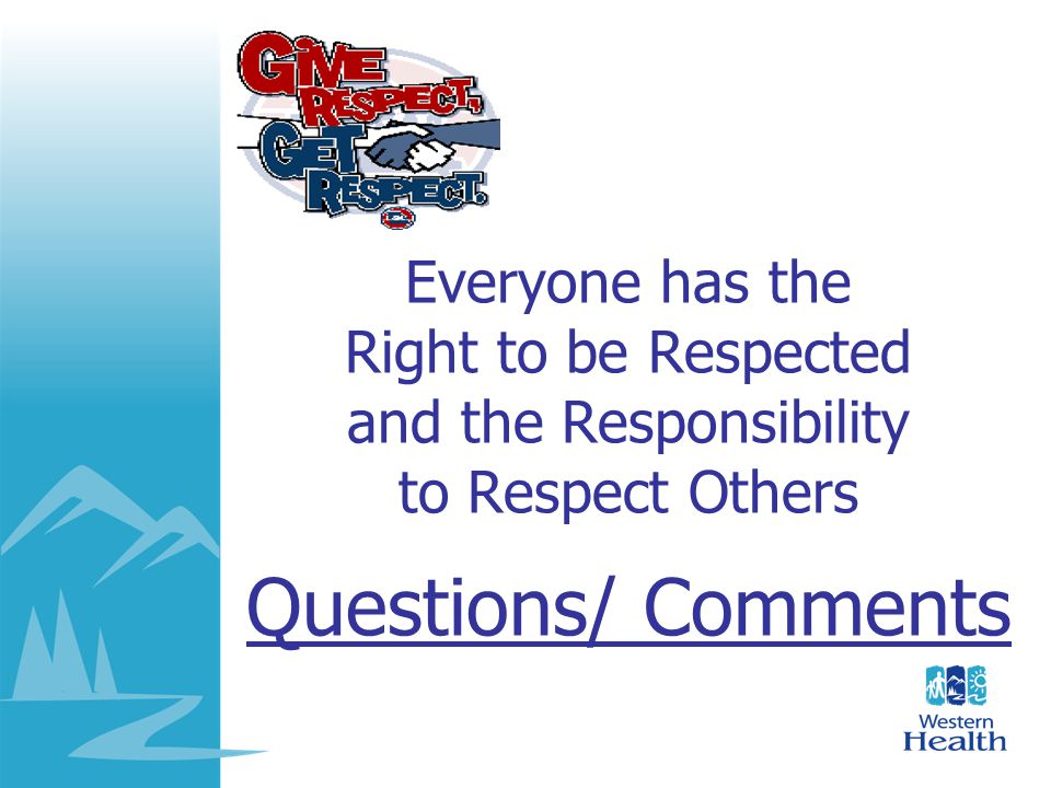 Everyone has the Right to be Respected and the Responsibility to Respect Others Questions/ Comments