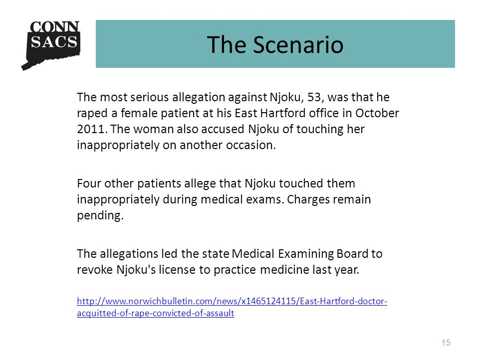 The Scenario 15 The most serious allegation against Njoku, 53, was that he raped a female patient at his East Hartford office in October 2011.