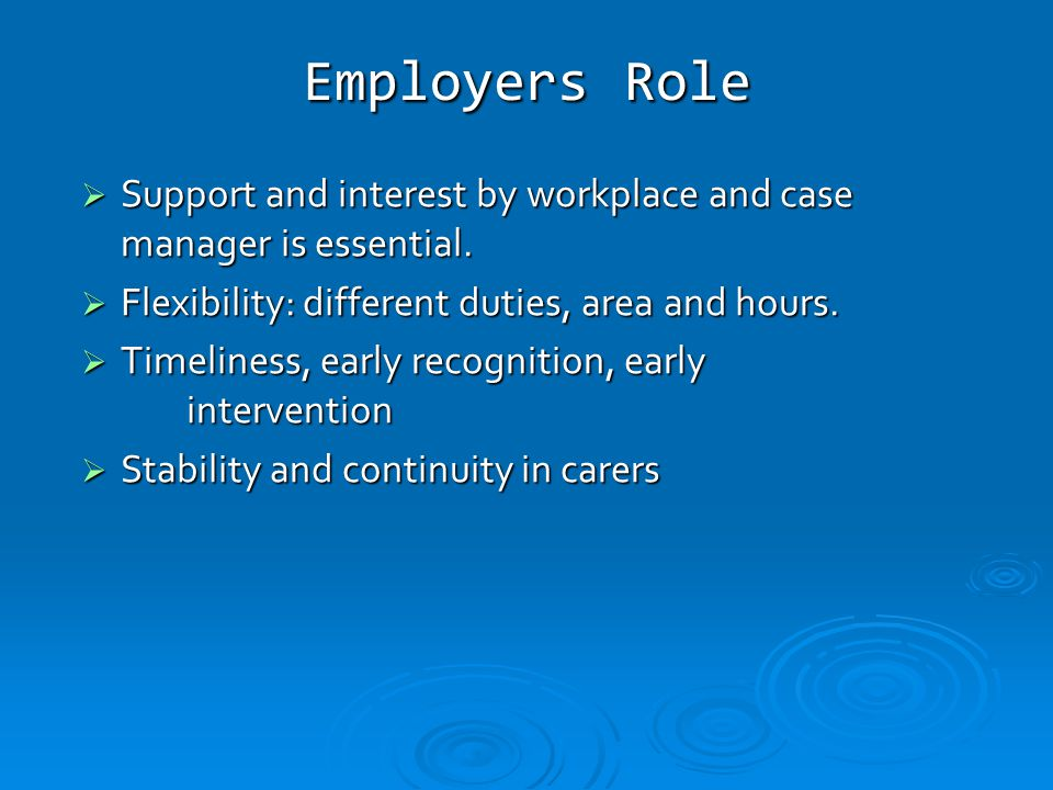Employers Role  Support and interest by workplace and case manager is essential.