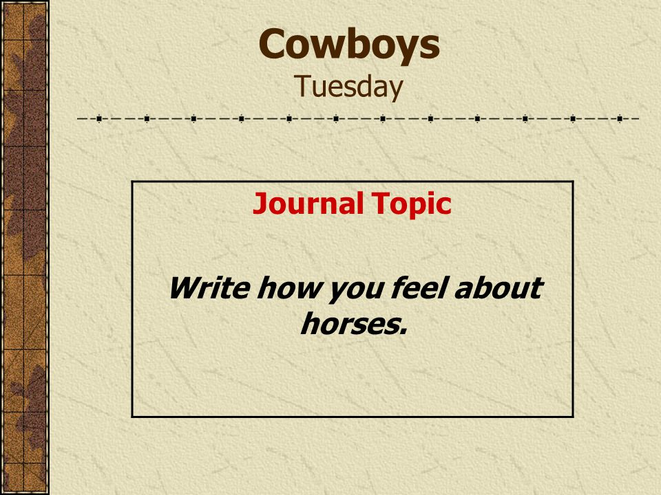 Cowboys Tuesday Journal Topic Write how you feel about horses.