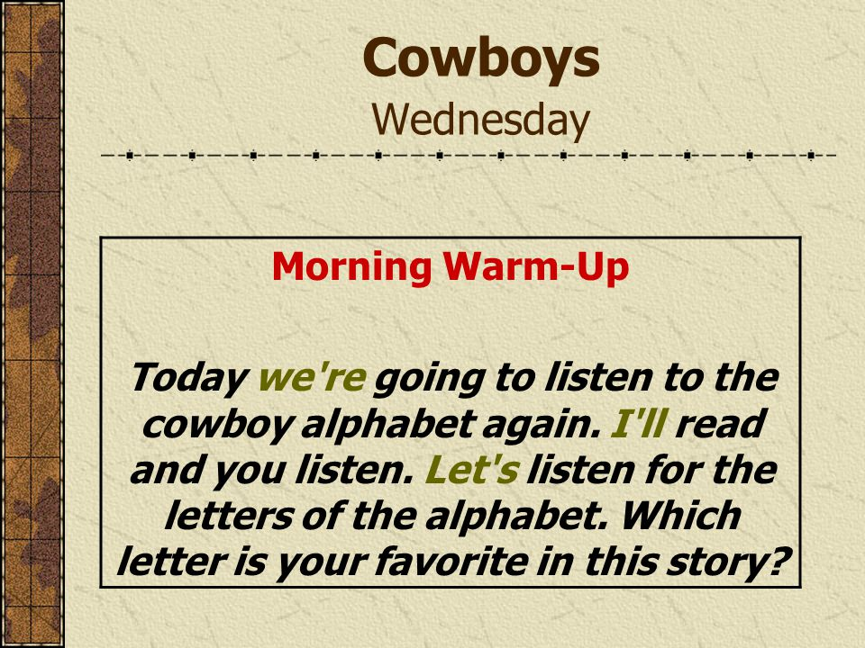 Cowboys Wednesday Morning Warm-Up Today we re going to listen to the cowboy alphabet again.