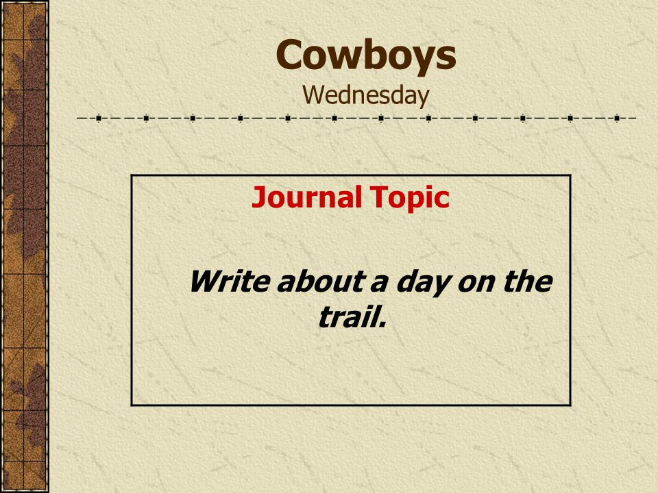 Cowboys Wednesday Journal Topic Write about a day on the trail.