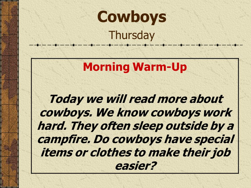 Cowboys Thursday Morning Warm-Up Today we will read more about cowboys.