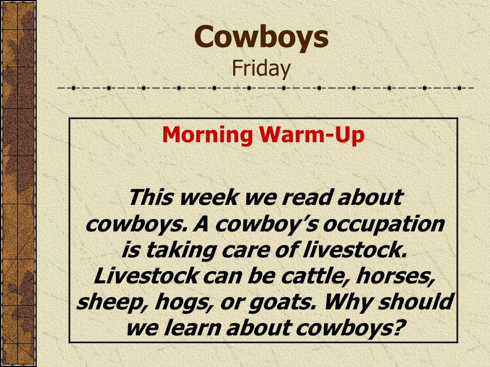 Cowboys Friday Morning Warm-Up This week we read about cowboys.