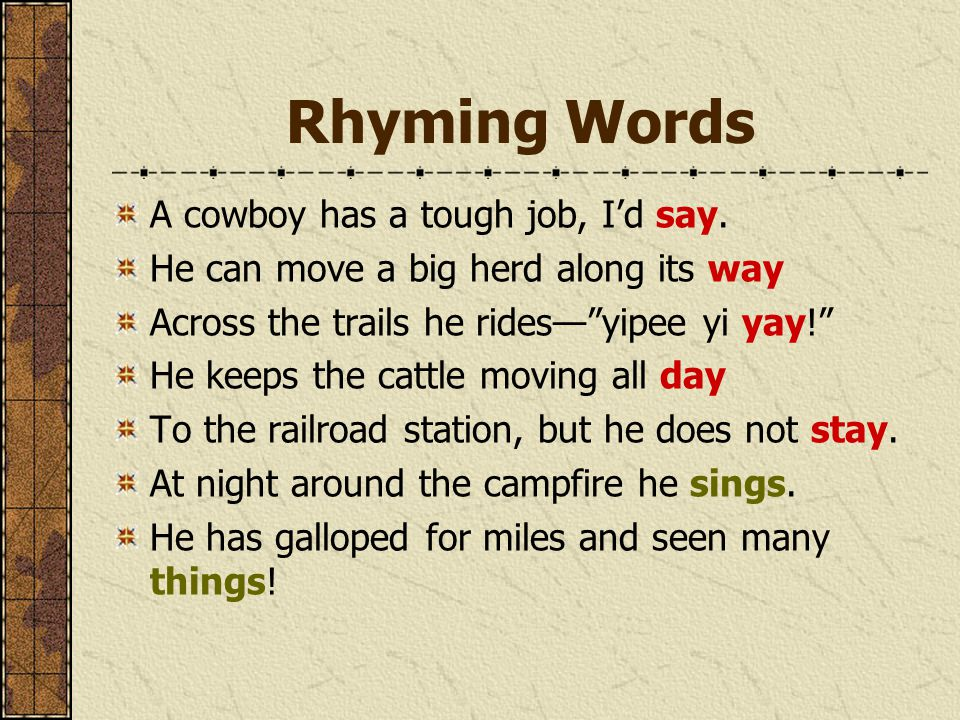 """Rhyming Words A cowboy has a tough job, I'd say. He can move a big herd along its way Across the trails he rides—""""yipee yi yay!"""" He keeps the cattle m"""