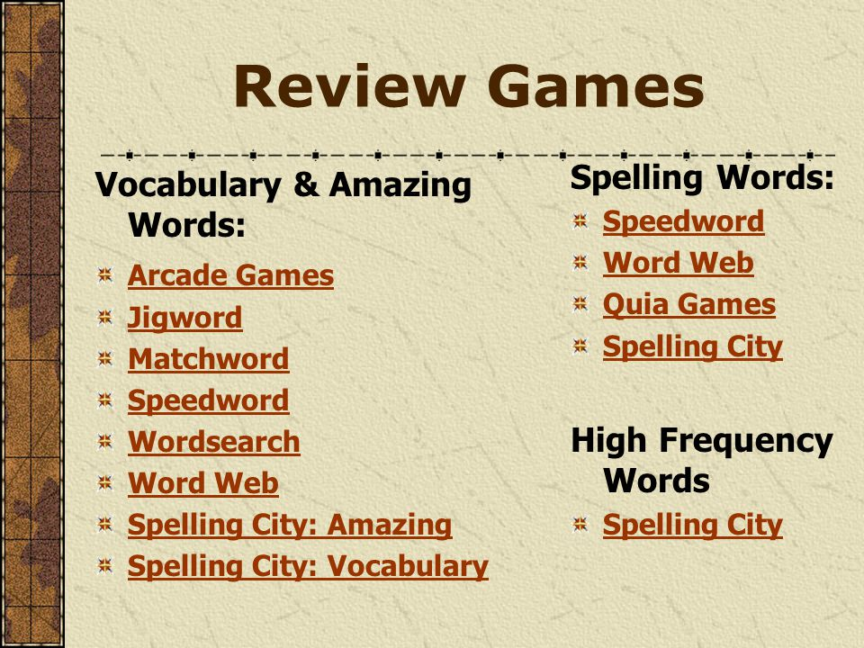 Review Games Vocabulary & Amazing Words: Arcade Games Jigword Matchword Speedword Wordsearch Word Web Spelling City: Amazing Spelling City: Vocabulary