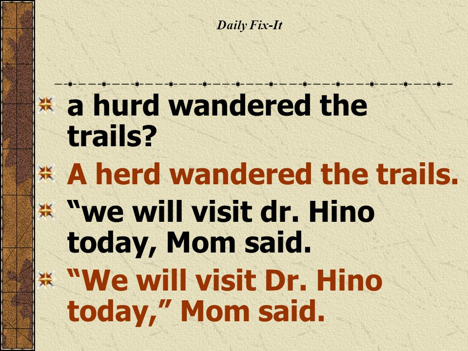Daily Fix-It a hurd wandered the trails. A herd wandered the trails.