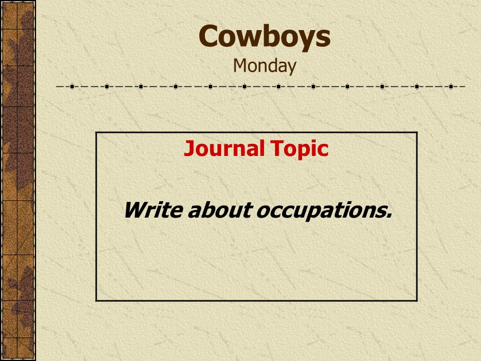 Cowboys Monday Journal Topic Write about occupations.