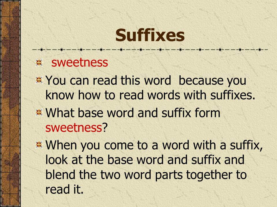 Suffixes sweetness You can read this word because you know how to read words with suffixes.