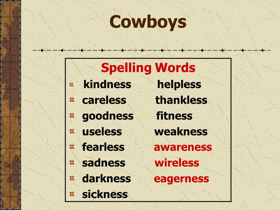 Cowboys Spelling Words kindness helpless careless thankless goodness fitness useless weakness fearless awareness sadness wireless darkness eagerness s