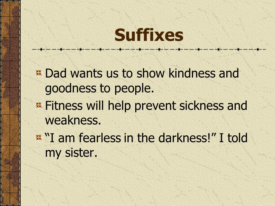 """Suffixes Dad wants us to show kindness and goodness to people. Fitness will help prevent sickness and weakness. """"I am fearless in the darkness!"""" I tol"""