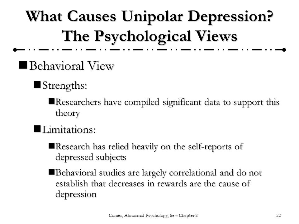 22Comer, Abnormal Psychology, 6e – Chapter 8 What Causes Unipolar Depression.