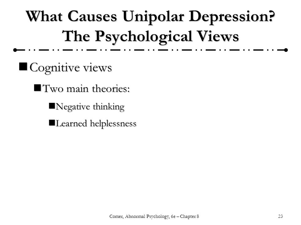 23Comer, Abnormal Psychology, 6e – Chapter 8 What Causes Unipolar Depression.