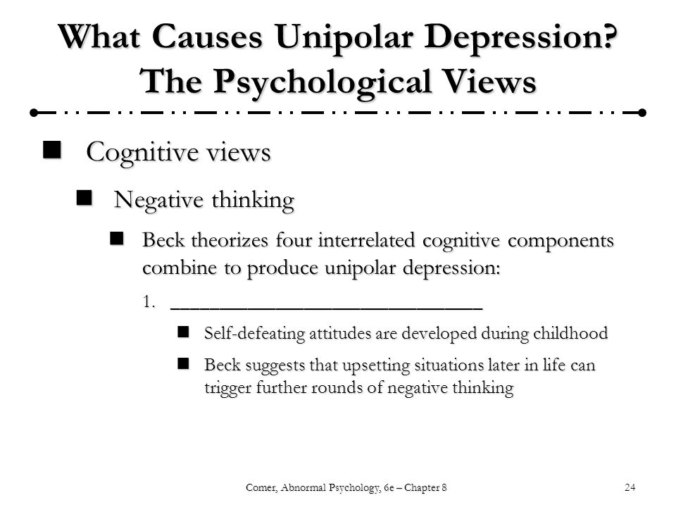 24Comer, Abnormal Psychology, 6e – Chapter 8 What Causes Unipolar Depression.