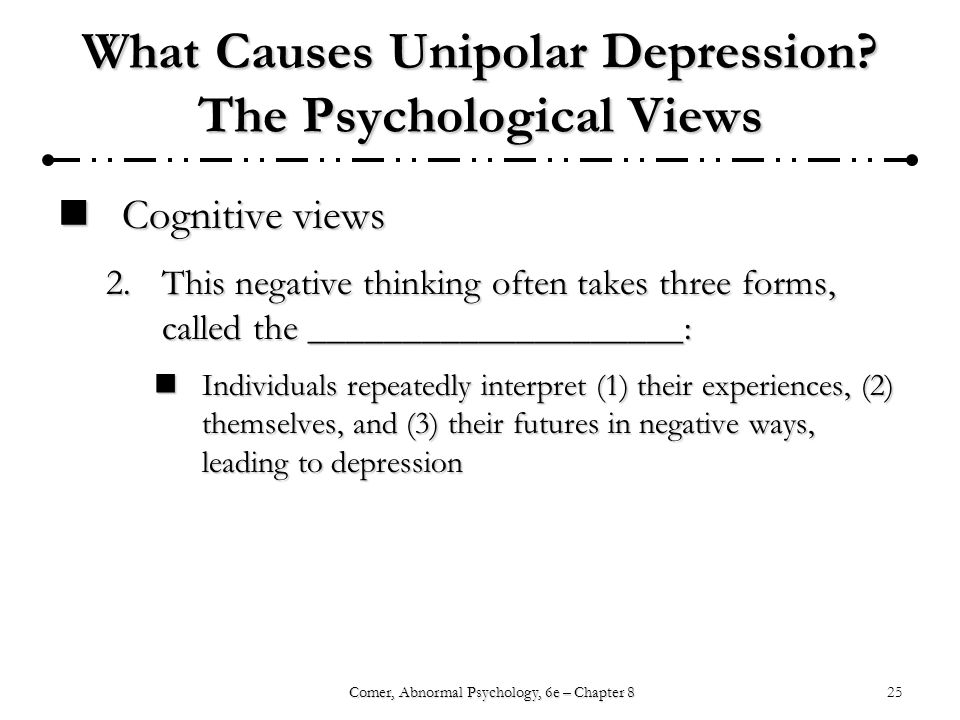 25Comer, Abnormal Psychology, 6e – Chapter 8 What Causes Unipolar Depression.