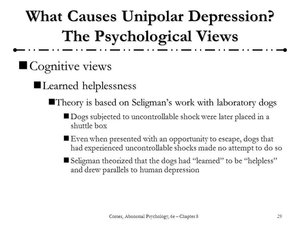 29Comer, Abnormal Psychology, 6e – Chapter 8 What Causes Unipolar Depression.