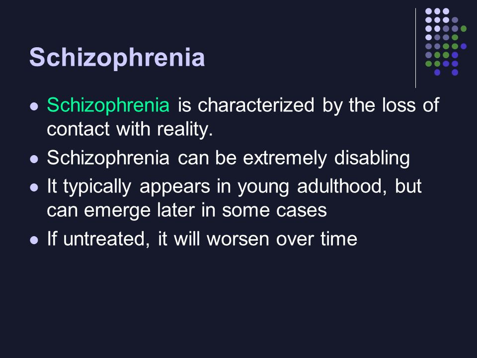 Schizophrenia Schizophrenia is characterized by the loss of contact with reality. Schizophrenia can be extremely disabling It typically appears in you