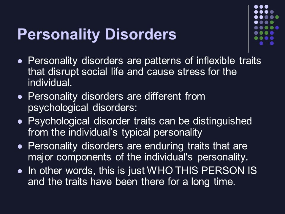 Personality Disorders Personality disorders are patterns of inflexible traits that disrupt social life and cause stress for the individual. Personalit