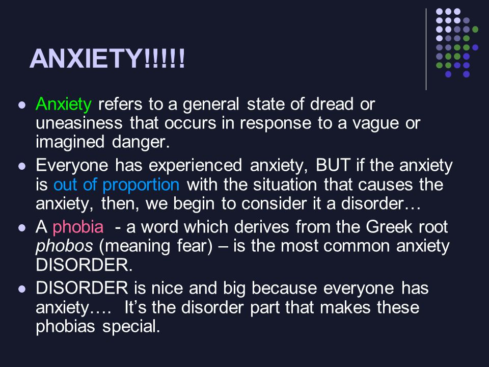ANXIETY!!!!! Anxiety refers to a general state of dread or uneasiness that occurs in response to a vague or imagined danger. Everyone has experienced