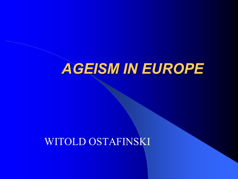AGEISM IN EUROPE WITOLD OSTAFINSKI