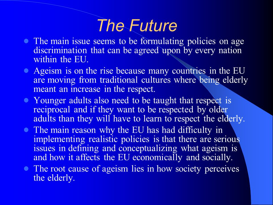 The Future The main issue seems to be formulating policies on age discrimination that can be agreed upon by every nation within the EU.