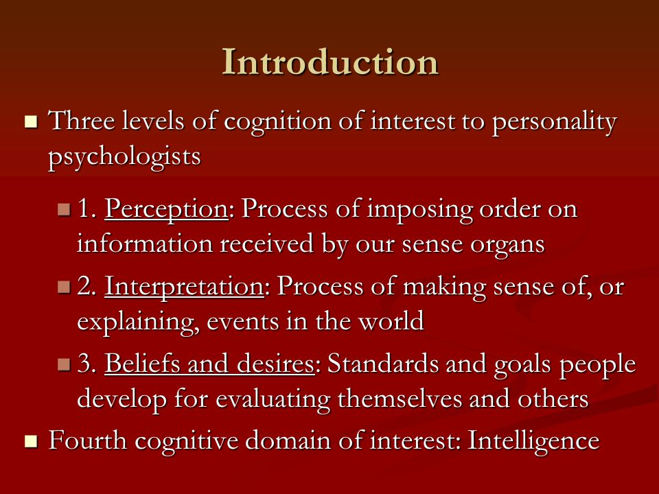 Introduction Three levels of cognition of interest to personality psychologists Three levels of cognition of interest to personality psychologists 1.