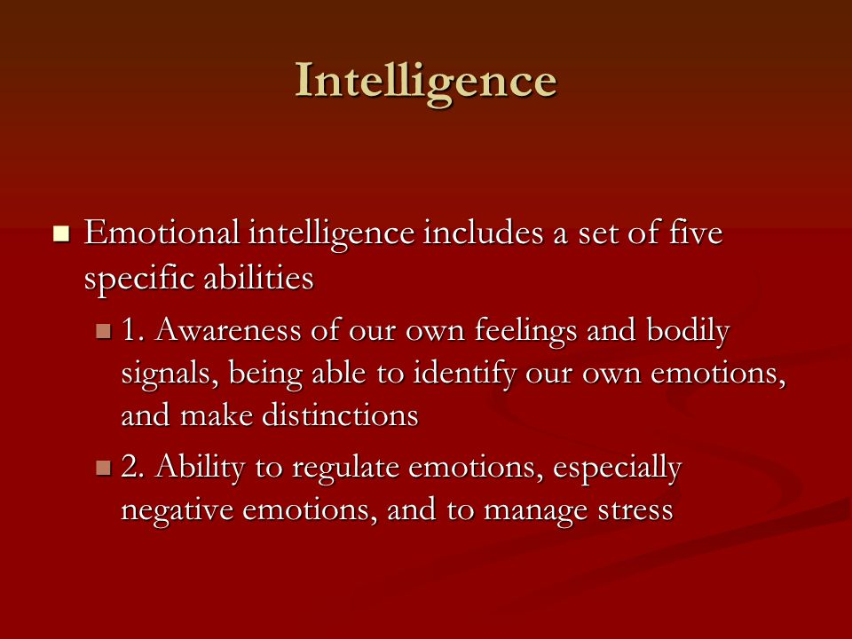 Intelligence Emotional intelligence includes a set of five specific abilities Emotional intelligence includes a set of five specific abilities 1.