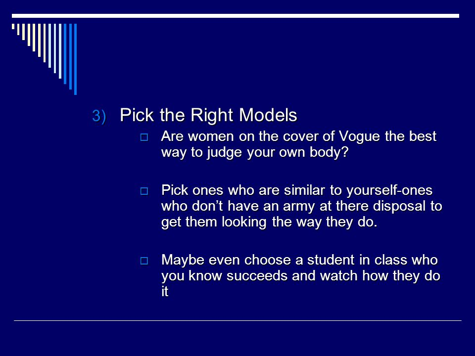 3) Pick the Right Models  Are women on the cover of Vogue the best way to judge your own body.