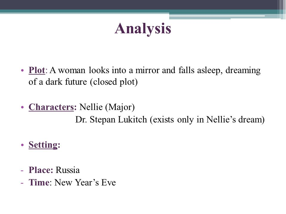 Analysis Plot: A woman looks into a mirror and falls asleep, dreaming of a dark future (closed plot) Characters: Nellie (Major) Dr. Stepan Lukitch (ex