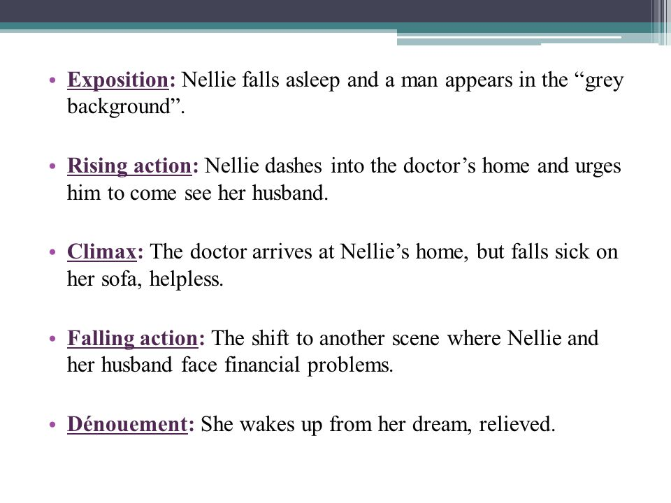 """. Exposition: Nellie falls asleep and a man appears in the """"grey background"""". Rising action: Nellie dashes into the doctor's home and urges him to com"""