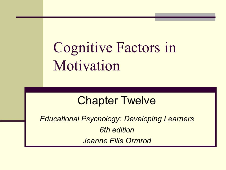 Cognition & Motivation: Intricately Related Cognitive aspects of motivation are closely connected with what students know and learn.