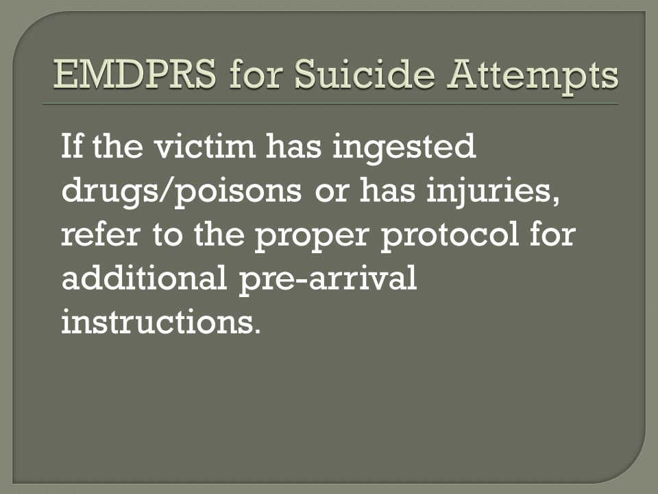 If the victim has ingested drugs/poisons or has injuries, refer to the proper protocol for additional pre-arrival instructions.