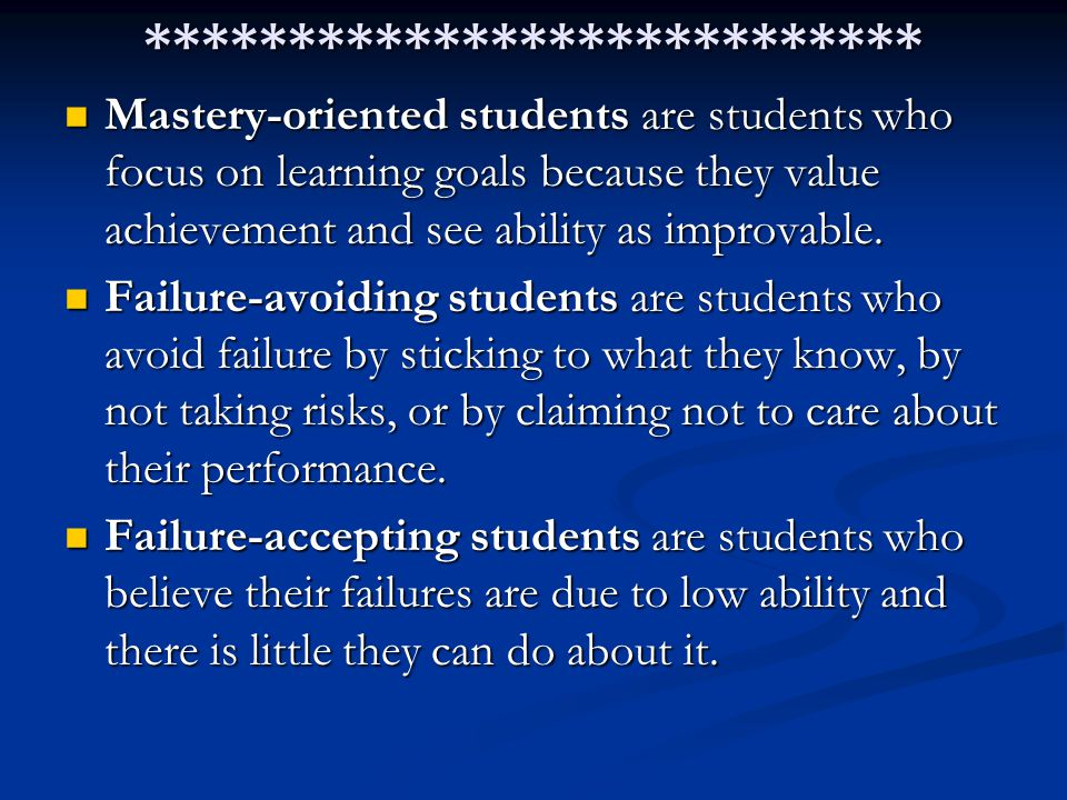 *************************** Mastery-oriented students are students who focus on learning goals because they value achievement and see ability as improvable.