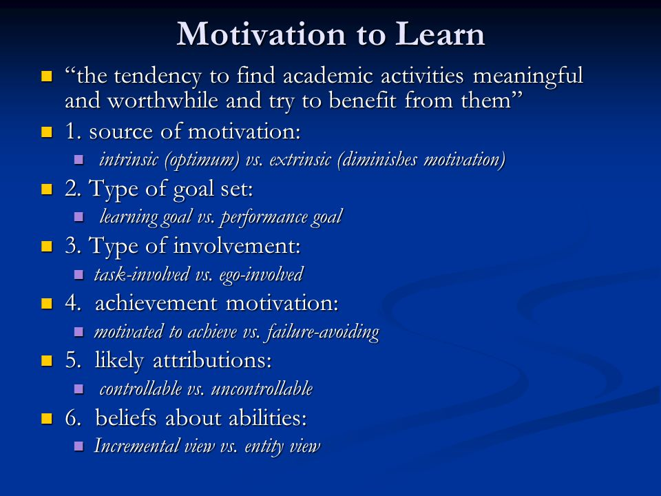 Motivation to Learn the tendency to find academic activities meaningful and worthwhile and try to benefit from them the tendency to find academic activities meaningful and worthwhile and try to benefit from them 1.
