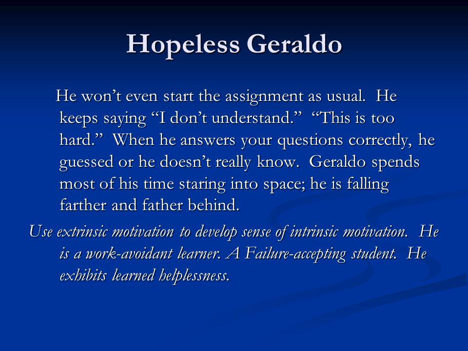 Hopeless Geraldo He won't even start the assignment as usual.