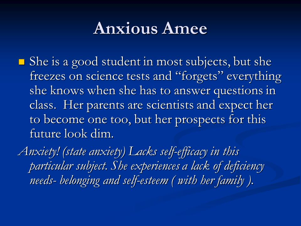 """Anxious Amee She is a good student in most subjects, but she freezes on science tests and """"forgets"""" everything she knows when she has to answer questi"""