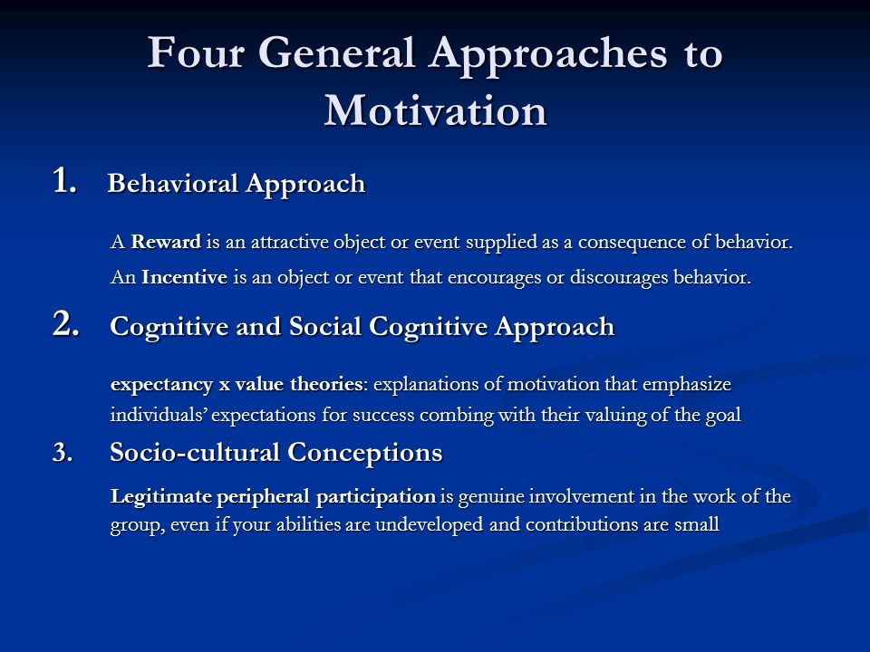 Four General Approaches to Motivation 1.