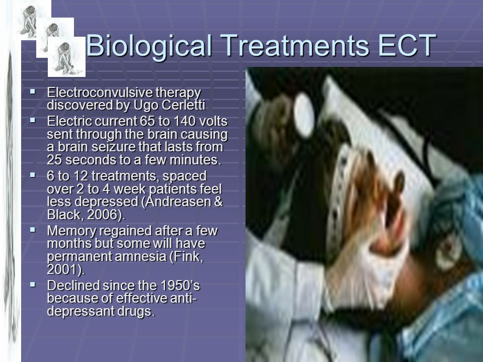 1c.Biological Treatments ECT  Electroconvulsive therapy discovered by Ugo Cerletti  Electric current 65 to 140 volts sent through the brain causing