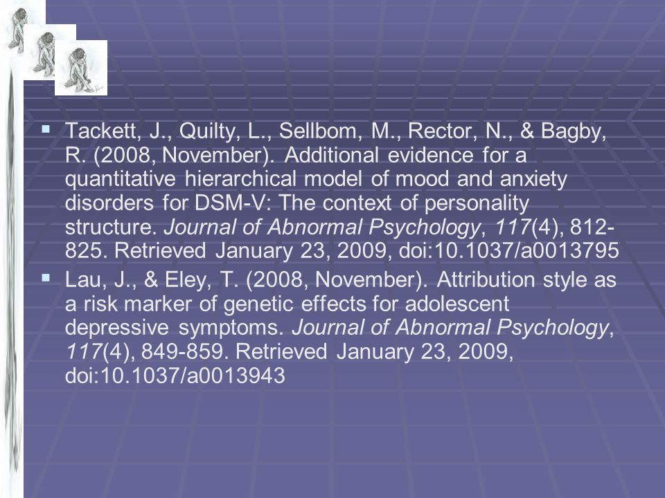   Tackett, J., Quilty, L., Sellbom, M., Rector, N., & Bagby, R. (2008, November). Additional evidence for a quantitative hierarchical model of mood