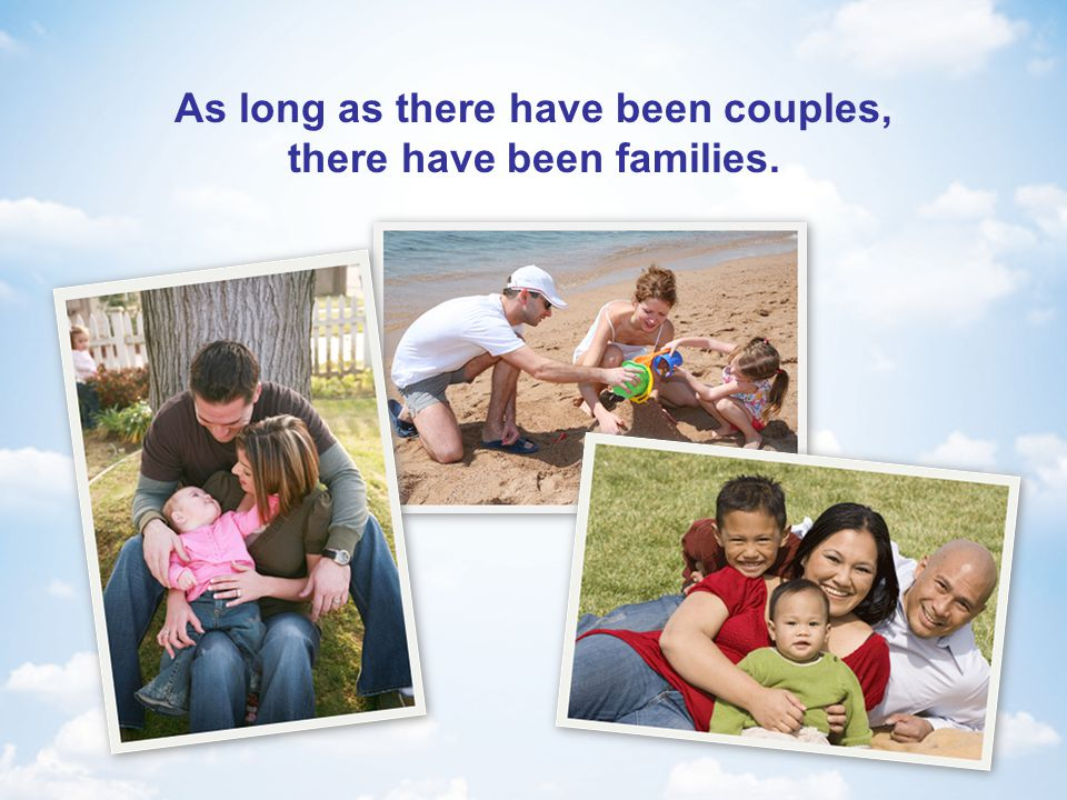 As long as there have been couples, there have been families.