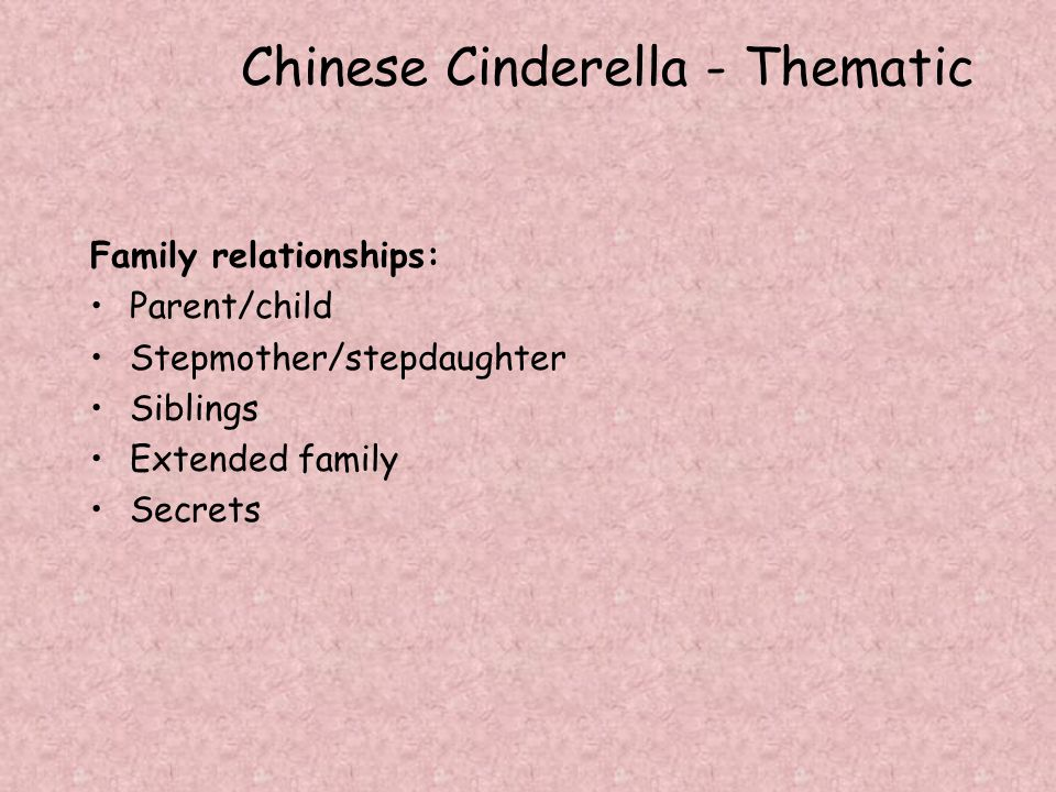Chinese Cinderella - Thematic Family relationships: Parent/child Stepmother/stepdaughter Siblings Extended family Secrets